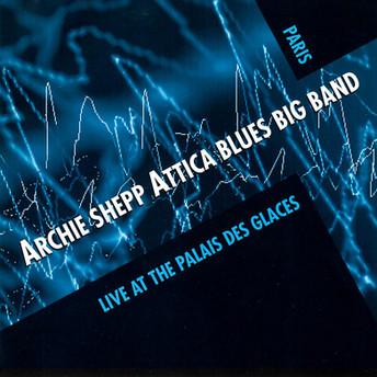 Attica Blues Big Band (Live At The Palais Des Glaces) by Archie Shepp