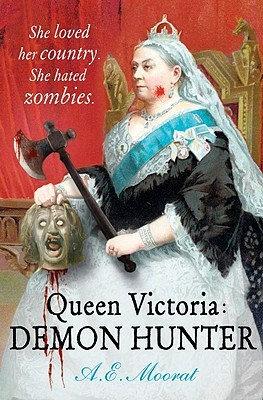 Queen Victoria: Demon Hunter; A. E. Moorat