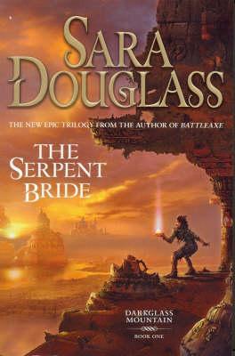 The Serpent Bride; Sara Douglass