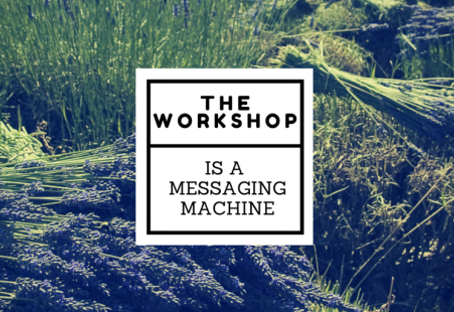 The Workshop is a Messaging Machine