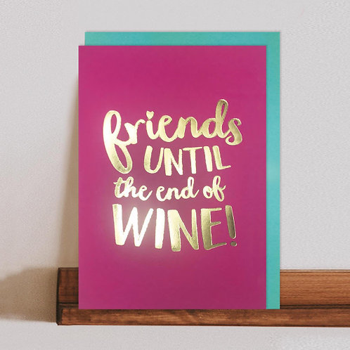 Friends Until The End Of Wine Card