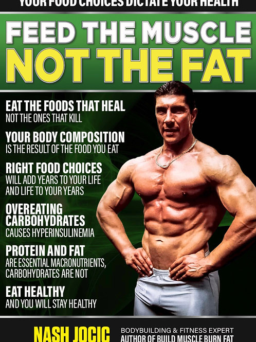 FEED THE MUSCLE NOT THE FAT