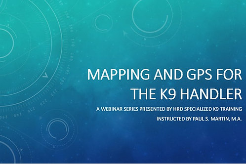 Mapping and GPS for the K9 Handler Webinar Series