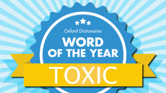 The word of the year is....'Toxic'​