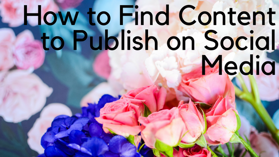 How to Find Content to Publish on Social Media