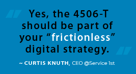 "Yes, the 4506-T should be part of your ""frictionless"" digital strategy."