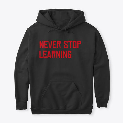 Never stop learning Hoodie