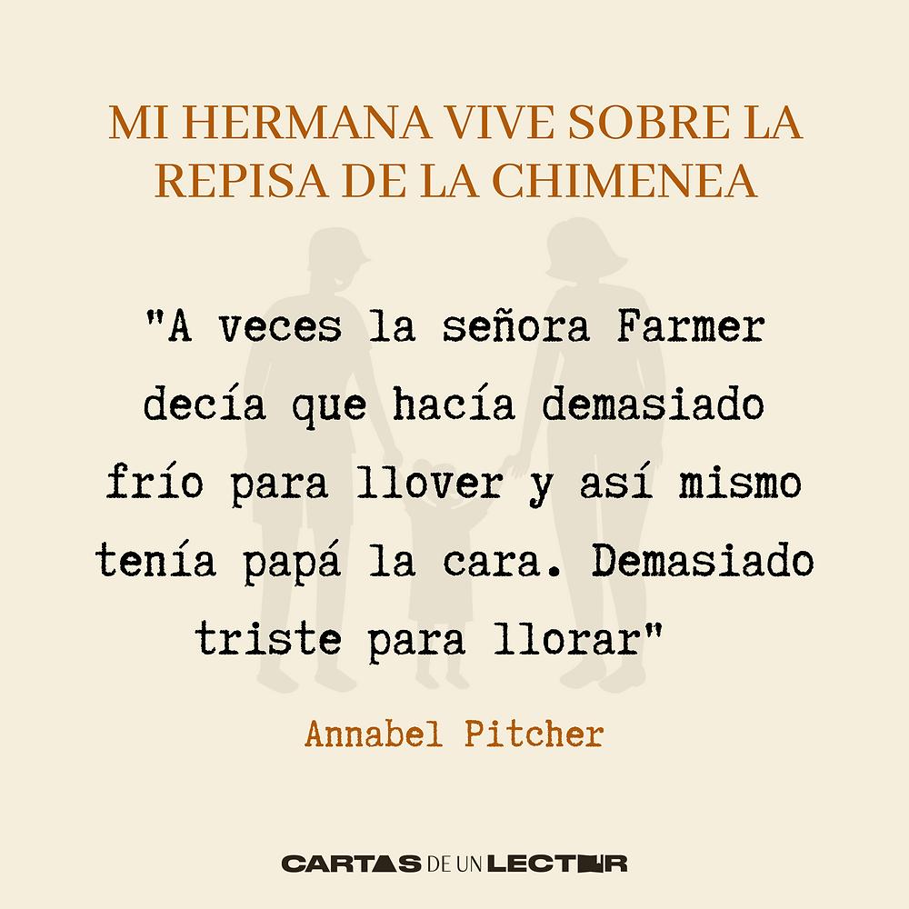 Frase/quote Mi hermana vive sobre la repisa de la chimenea Annabel Pitcher