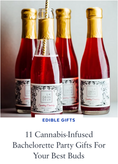 11 Cannabis-Infused Bachelorette Party Gifts For Your Best Buds