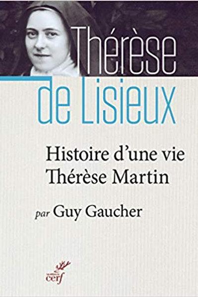 THERESE DE LISIEUX - Histoire d'une vie, Thérèse Martin - Guy Gaucher