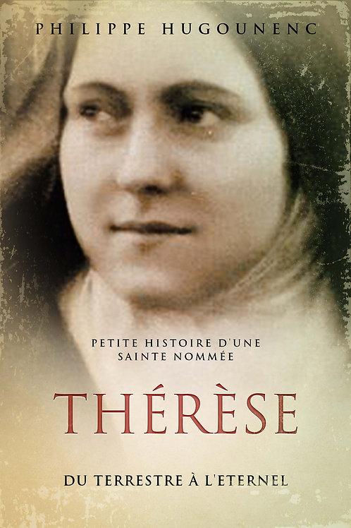 Petite Histoire d'une Sainte nommée Thérèse: Du Terrestre à l'Eternel