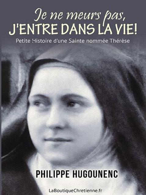 """""""JE NE MEURS PAS, J'ENTRE DANS LA VIE !"""" (Histoire d'une Sainte nommée Thérèse)"""