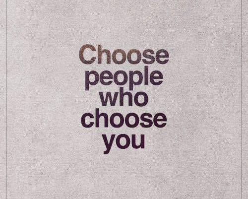 Choose People Who Choose You!