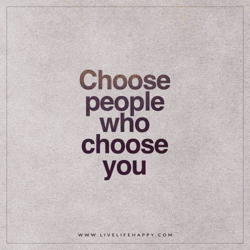 Choose People Who Choose You!