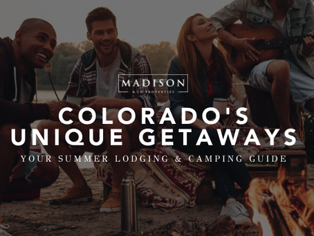 Your Guide to Colorado's Most Unique Getaways for Summer 2021 (Madison & Co. Properties)
