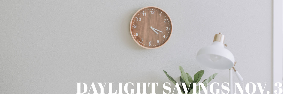 Daylight Savings Ends Nov. 3 - Madison & Company Properties