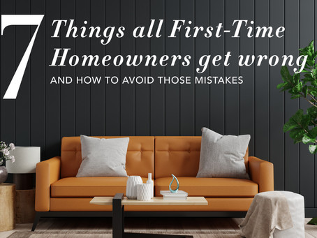 7 Things All First-Time Homeowners Get Wrong and How to Avoid Those.