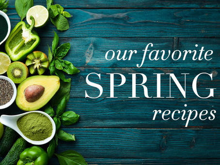 Our Favorite Spring Recipes!
