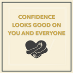 Confidence Looks Good on You and Everyone