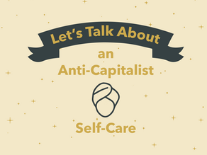 Let's Talk About an Anti-Capitalist Self-Care