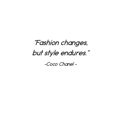 Fashion changes, but style endures.