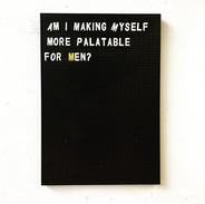 am i making myself more palatable for men.jpg