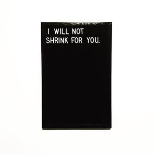 i will not shrink for you.jpg
