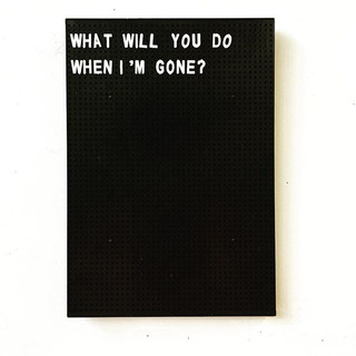 what will you do when im gone.jpg