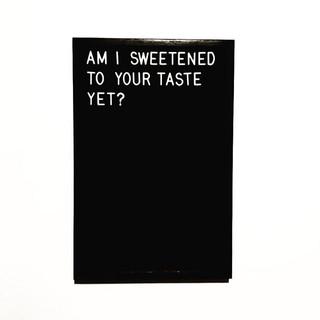 am i sweetened to your taste yet.jpg