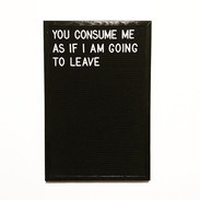 you consume me as if i am going to leave.jpg