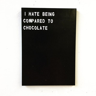 i hate being compared to chocolate.jpg
