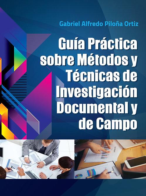Guía práctica sobre Métodos y Técnicas de investigación documental y de campo