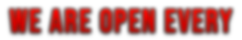 20 - We Are Open Every - Title 01.png