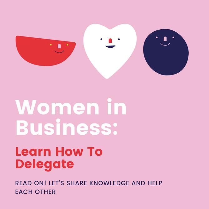 Women in Business: Learn to Delegate