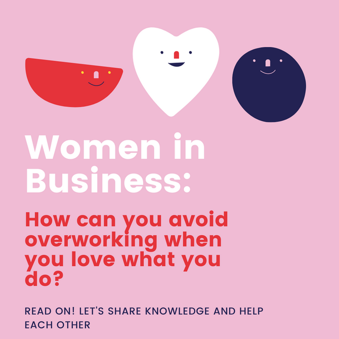 Women In Business: How can you avoid overworking when you love what you do?