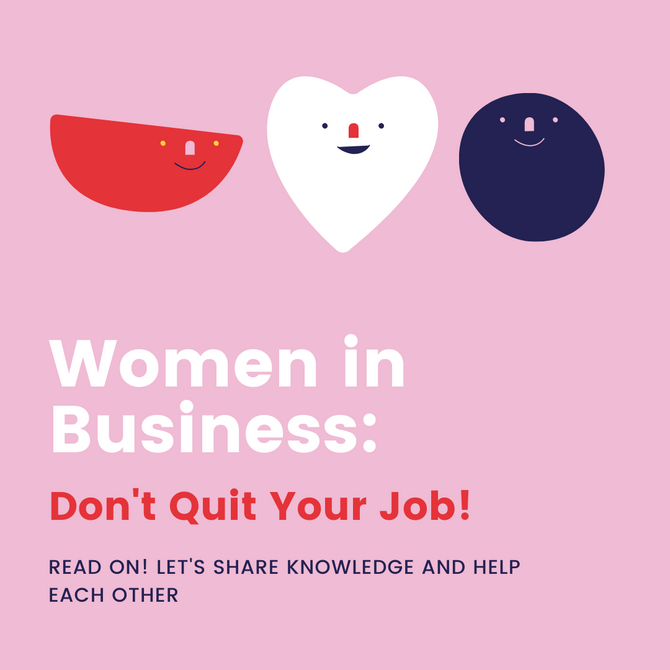 Women in Business: Don't Quit Your Job!