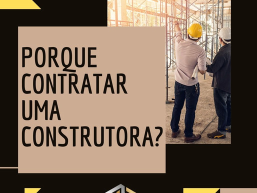 Porque contratar uma construtora?