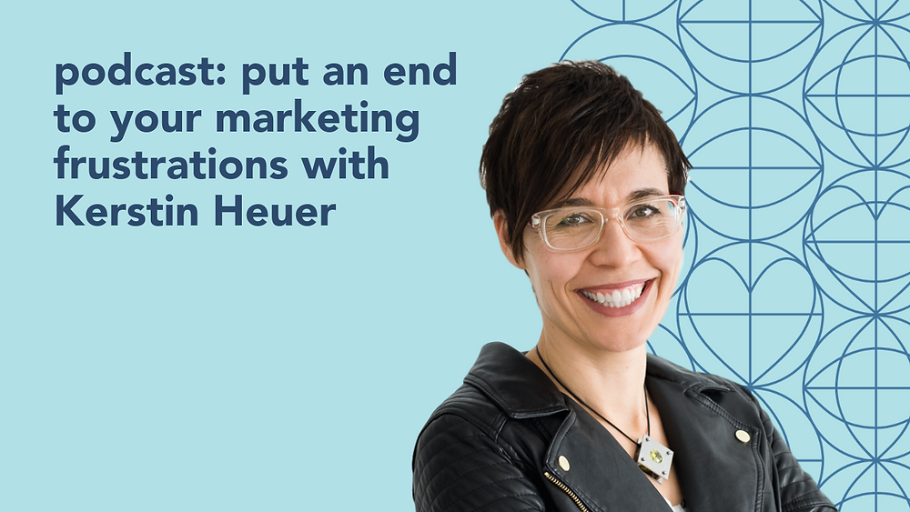 "Photo of Kerstin Heuer with the title ""podcast: put an end to your marketing frustrations with Kerstin Heuer"""