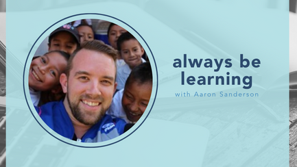 always be learning with Aaron Sanderson