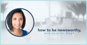 blog photo: how to be newsworthy with Jennifer Singh