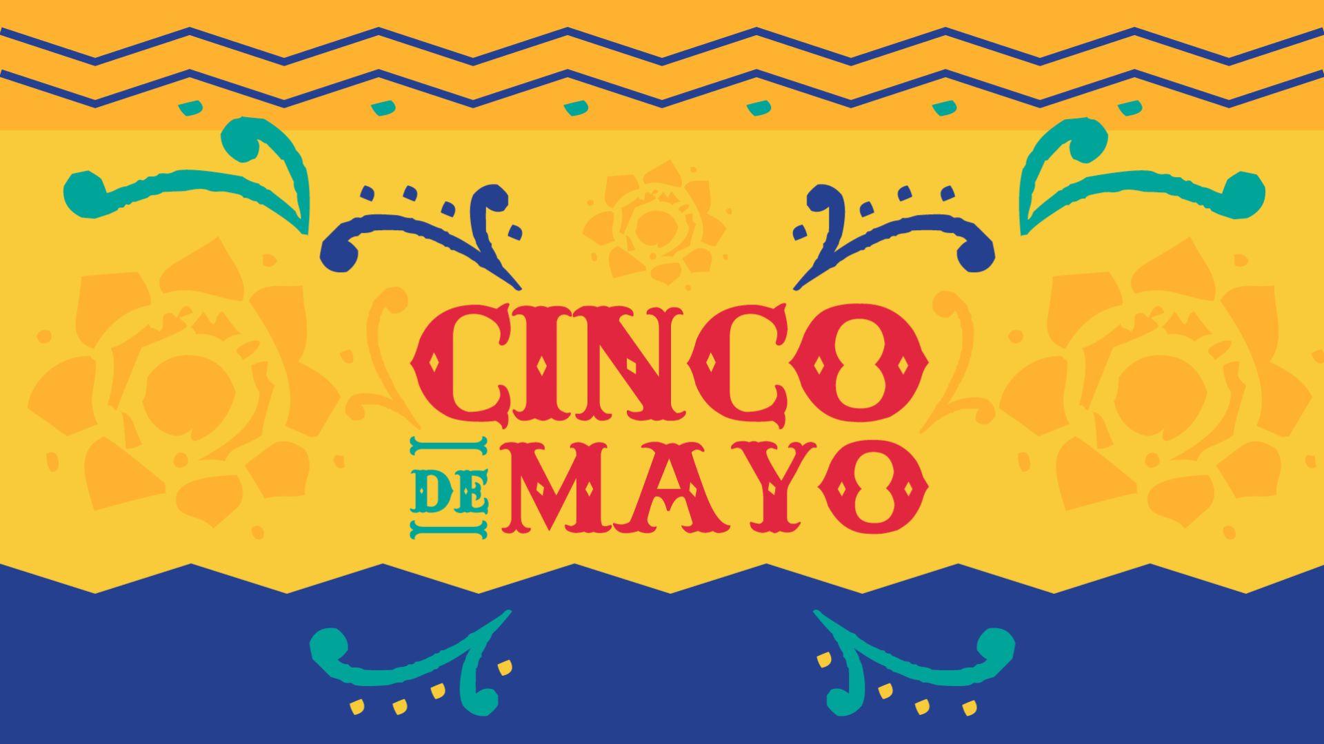May 5th - Cinco de Mayo