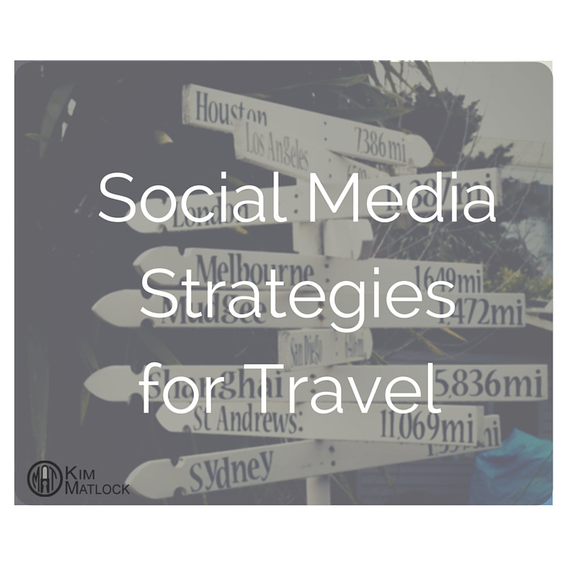 Social Media Strategies for Travel - Kim Matlock