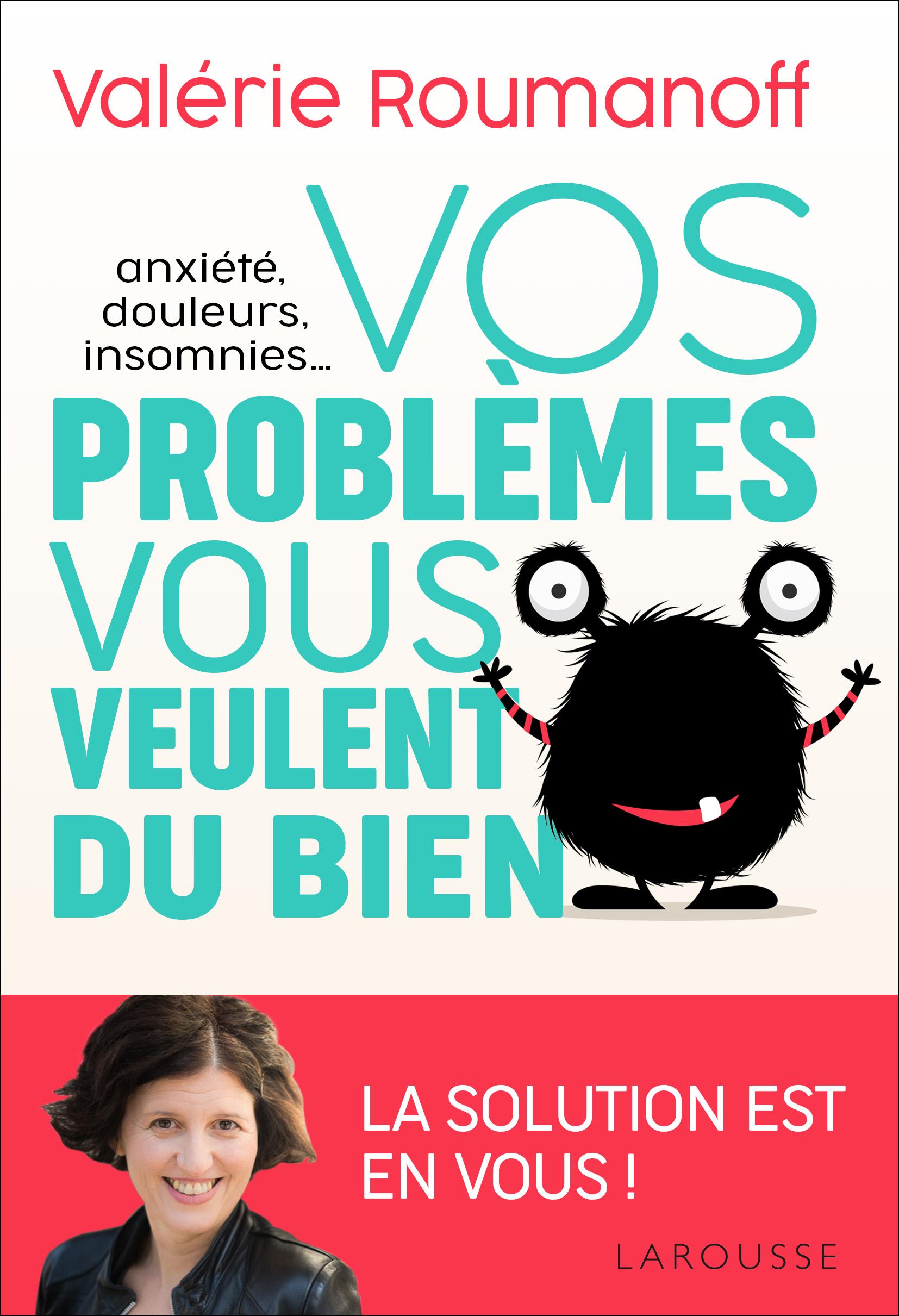 Vos problèmes vous veulent du bien
