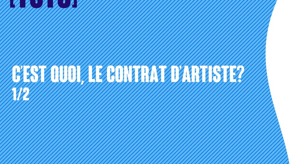 [TUTO] C'est quoi, le contrat d'artiste? [1/2]