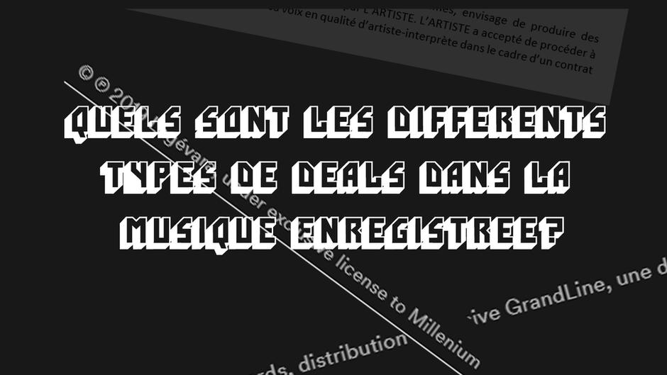 [TUTO] Quels sont les différents types de deals dans la musique enregistrée?
