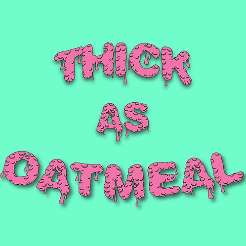 Thick As Oatmeal