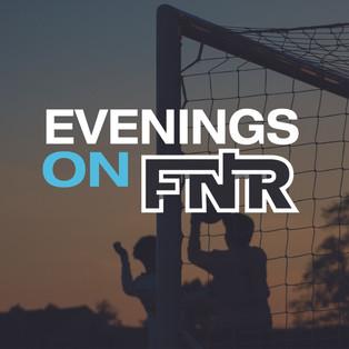 Evenings On FNR