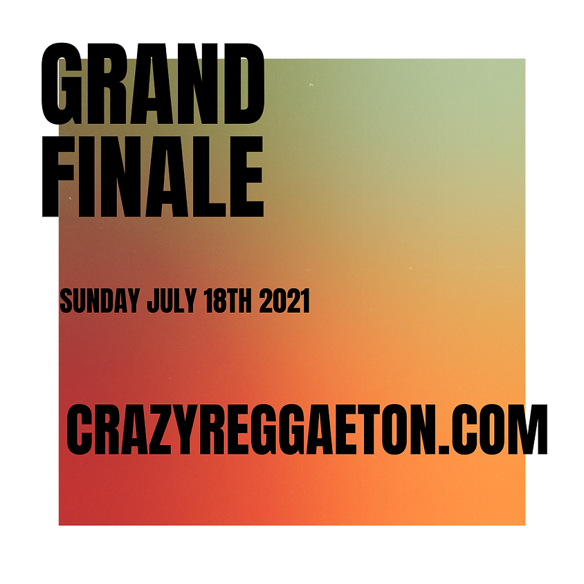 crazyREGGAETON Grand Finale - July 2021