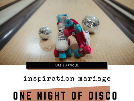 Inspiration mariage ☆ One night of Disco ☆ part I ☆