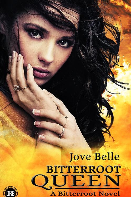 Bitterroot Queen by Jove Belle